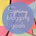 Spring Blogging Goals