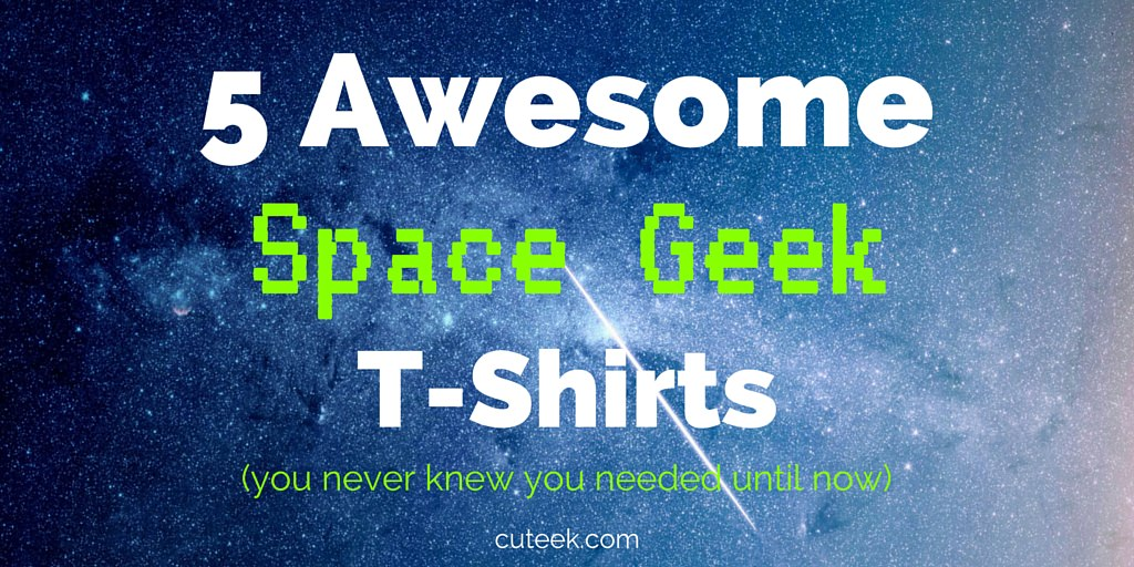 5 Awesome Space Geek T-Shirts
