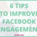6 Tips to Improve Facebook Engagement