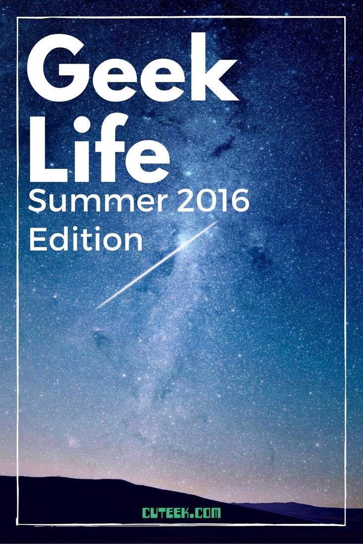 Geek Life Summer 2016