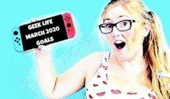 Geek Life March 2020 Goals | Cuteek Geek Lifestyle Blog